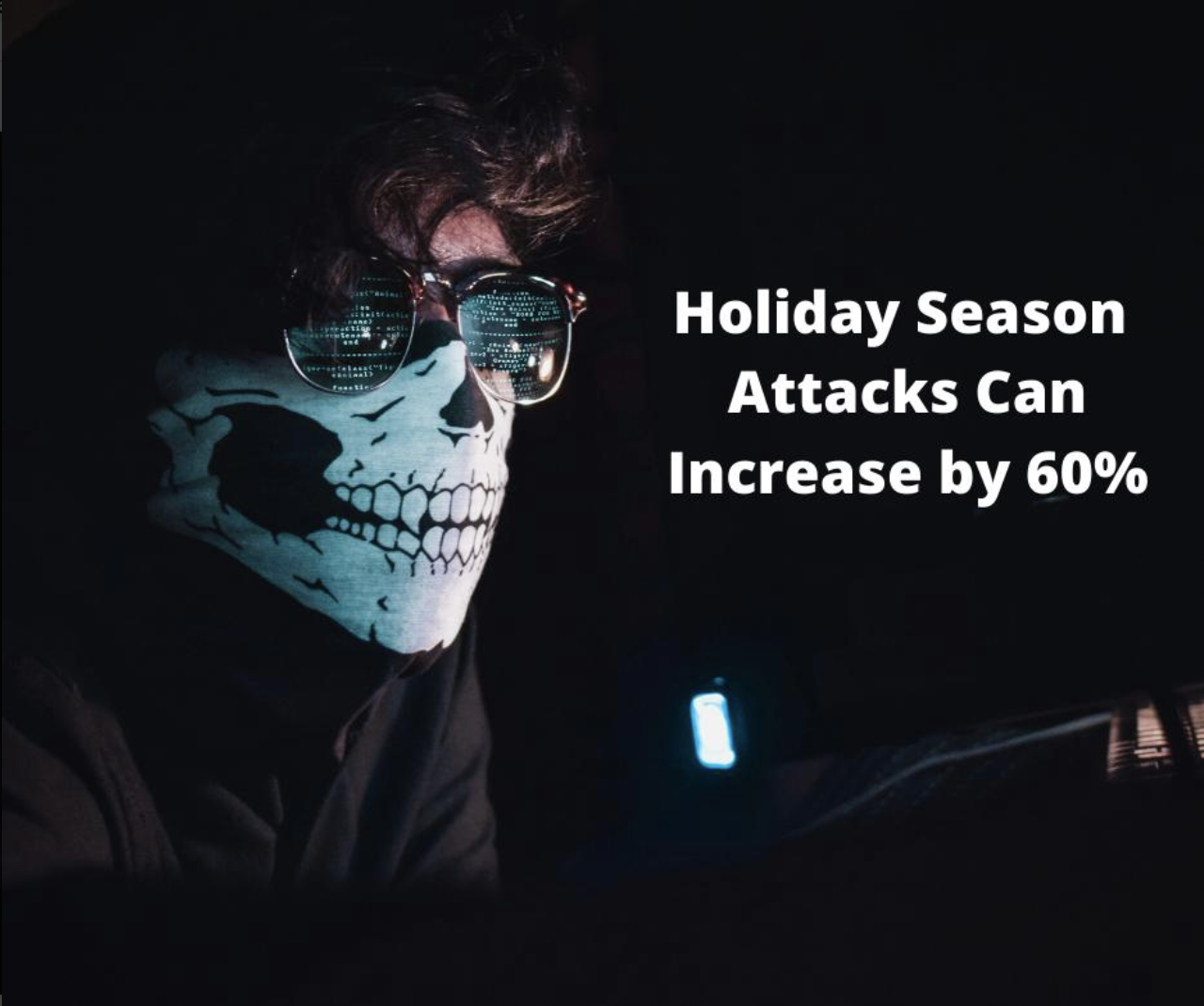 Did you know cyber attacks can increase by 60% during the holiday season?