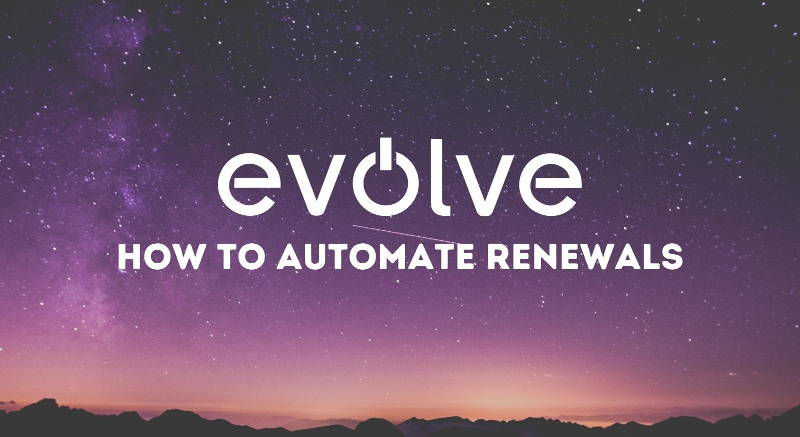 Evolve | Automate Renewals
